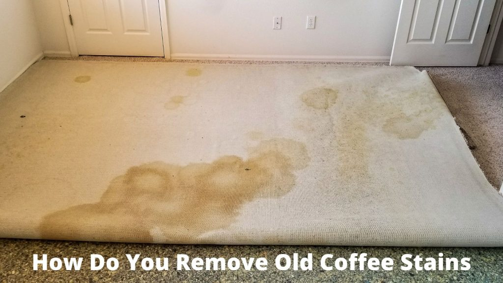 How Do You Remove Old Coffee Stains